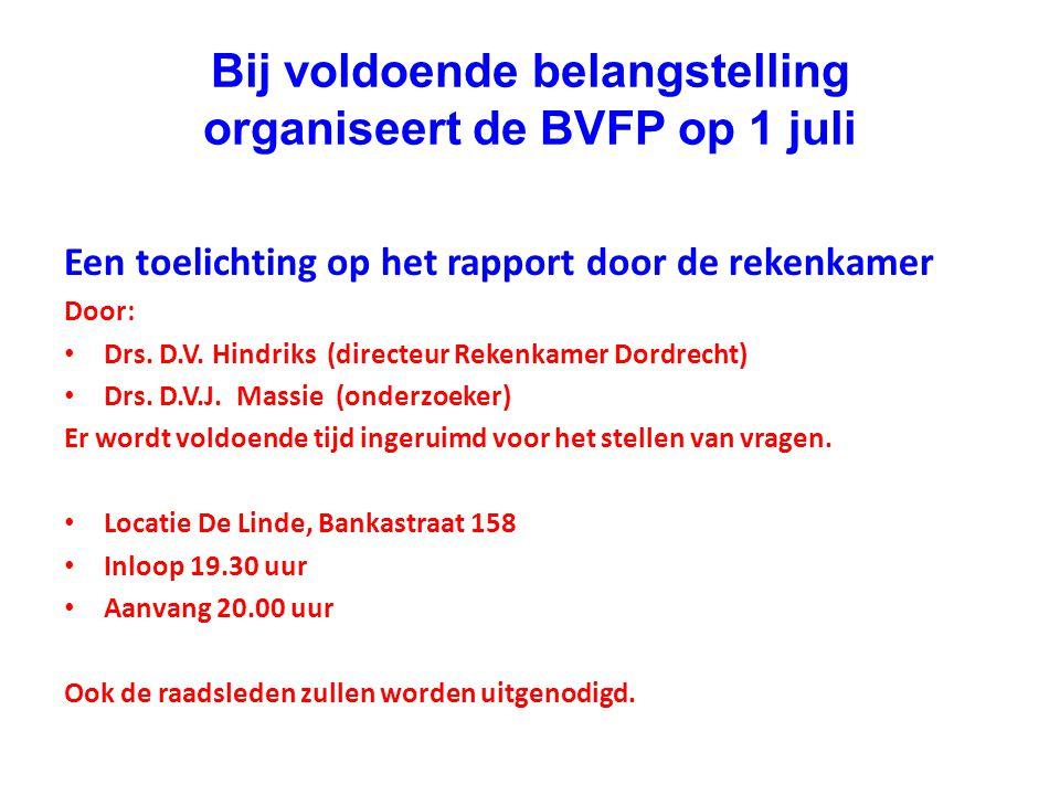 Bij voldoende belangstelling organiseert de BVFP op 1 juli Een toelichting op het rapport door de rekenkamer Door: Drs. D.V. Hindriks (directeur Reken
