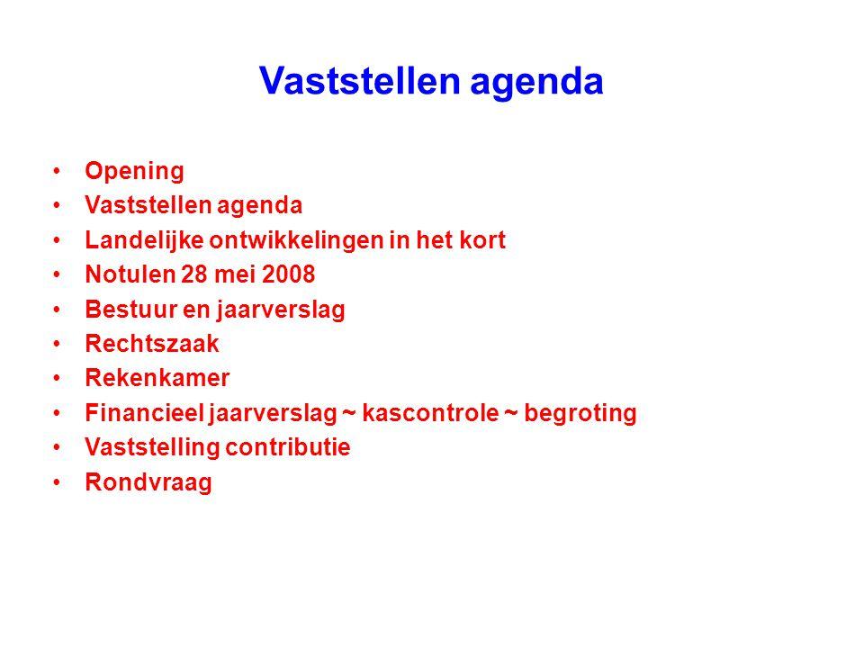 Vaststellen agenda Opening Vaststellen agenda Landelijke ontwikkelingen in het kort Notulen 28 mei 2008 Bestuur en jaarverslag Rechtszaak Rekenkamer F
