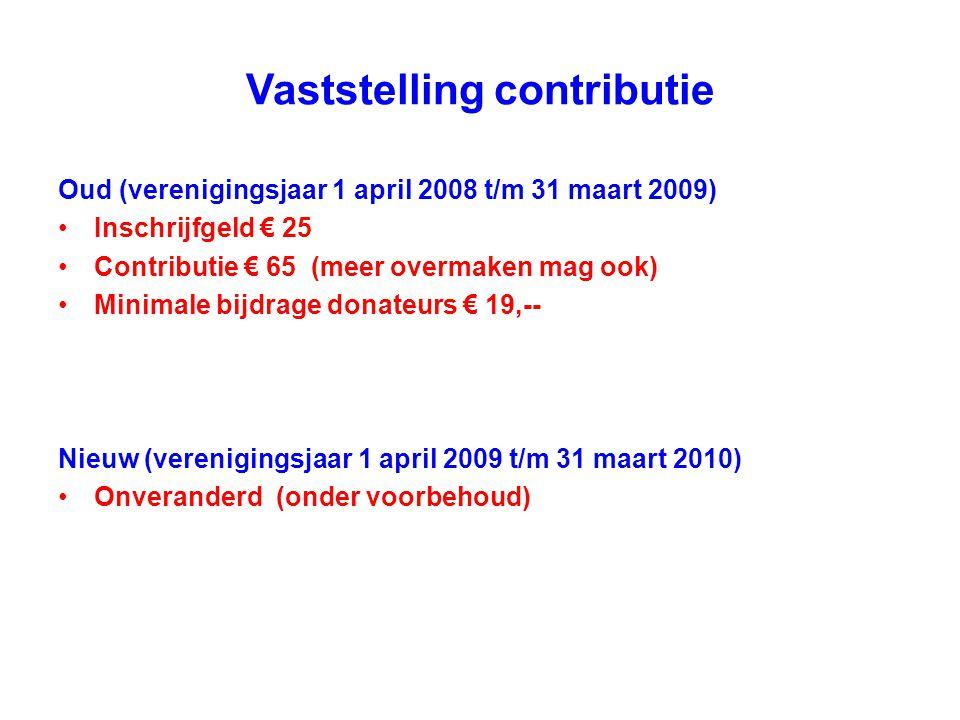 Vaststelling contributie Oud (verenigingsjaar 1 april 2008 t/m 31 maart 2009) Inschrijfgeld € 25 Contributie € 65 (meer overmaken mag ook) Minimale bi
