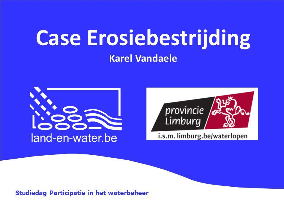 Case Erosiebestrijding Karel Vandaele Studiedag Participatie in het waterbeheer land-en-water.be
