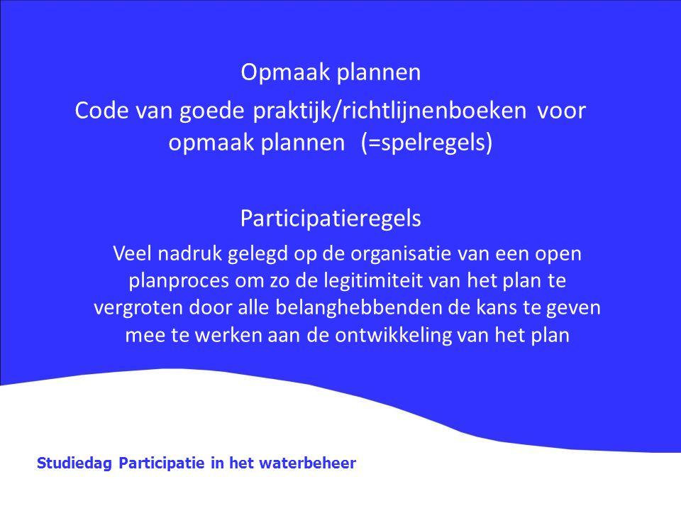 Studiedag Participatie in het waterbeheer Opmaak plannen Code van goede praktijk/richtlijnenboeken voor opmaak plannen (=spelregels) Participatieregel