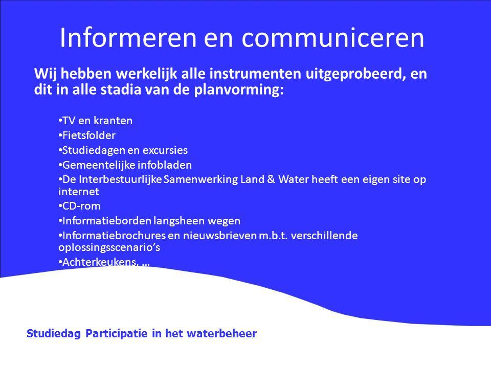 Studiedag Participatie in het waterbeheer Informeren en communiceren Wij hebben werkelijk alle instrumenten uitgeprobeerd, en dit in alle stadia van d