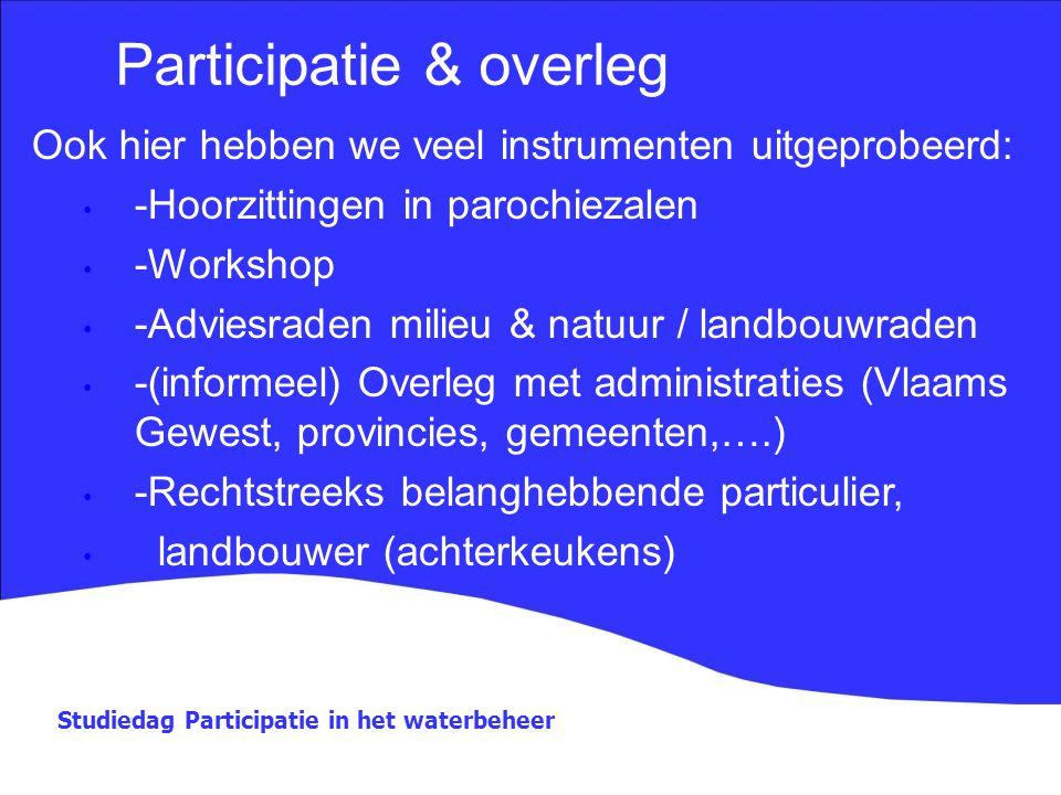 Studiedag Participatie in het waterbeheer Participatie & overleg Ook hier hebben we veel instrumenten uitgeprobeerd: -Hoorzittingen in parochiezalen -