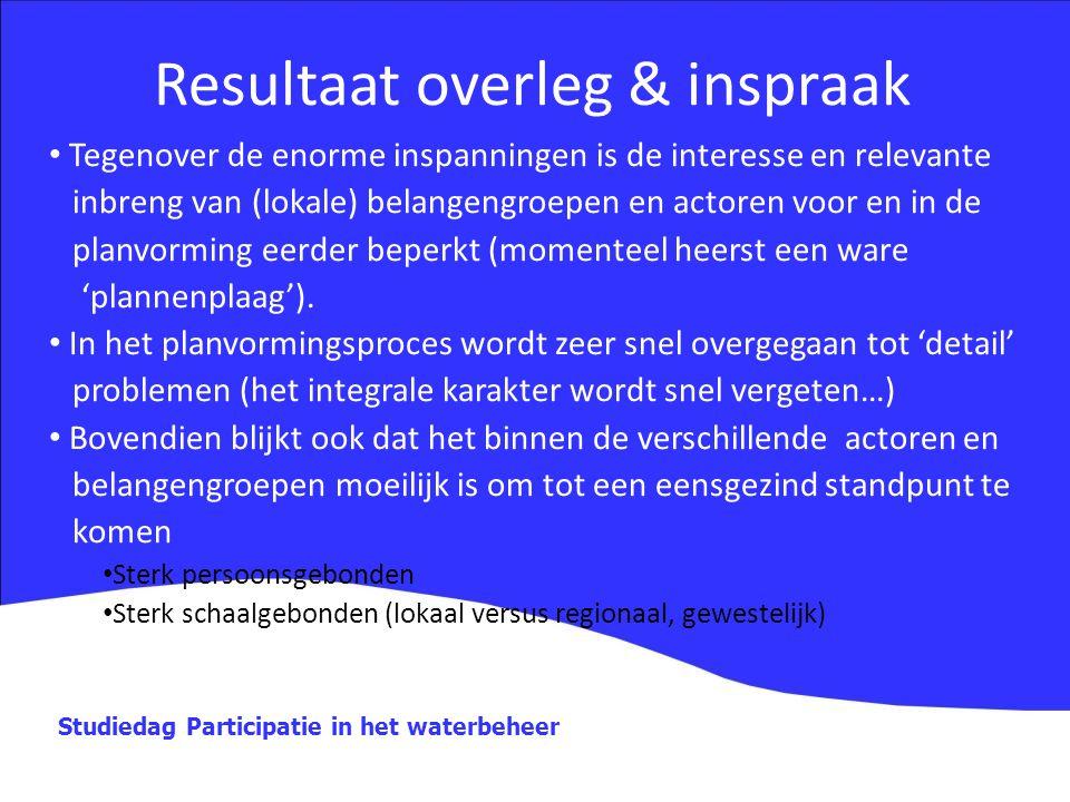 Studiedag Participatie in het waterbeheer Resultaat overleg & inspraak Tegenover de enorme inspanningen is de interesse en relevante inbreng van (loka