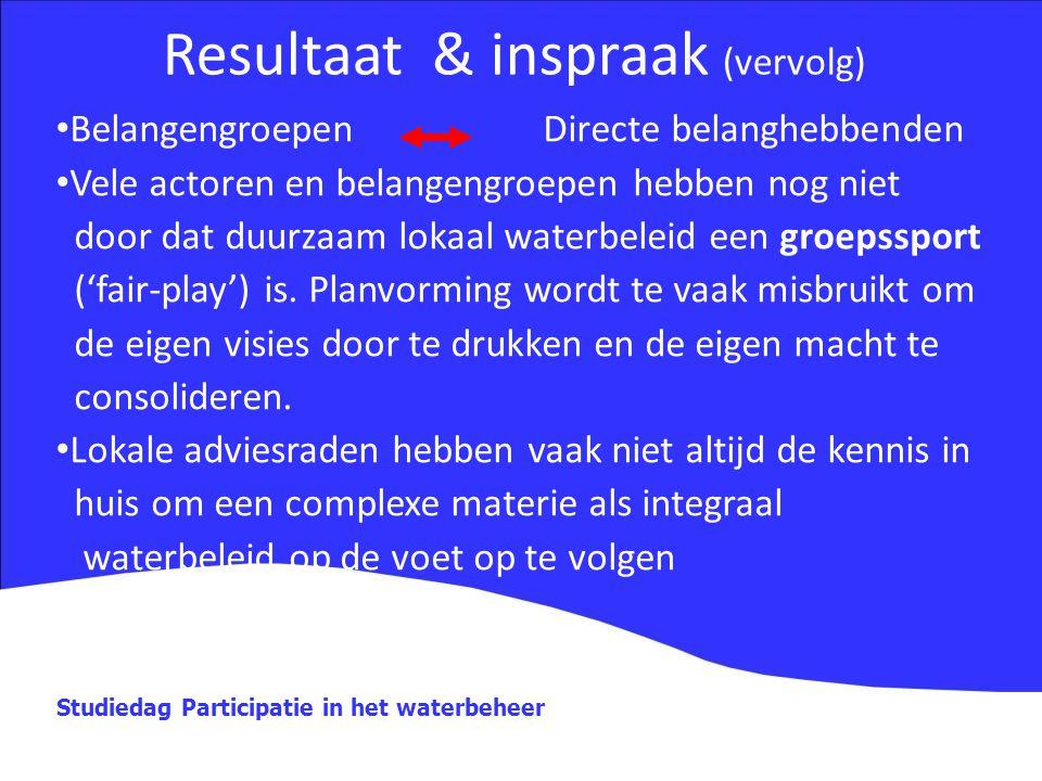 Studiedag Participatie in het waterbeheer Resultaat & inspraak (vervolg) Belangengroepen Directe belanghebbenden Vele actoren en belangengroepen hebbe