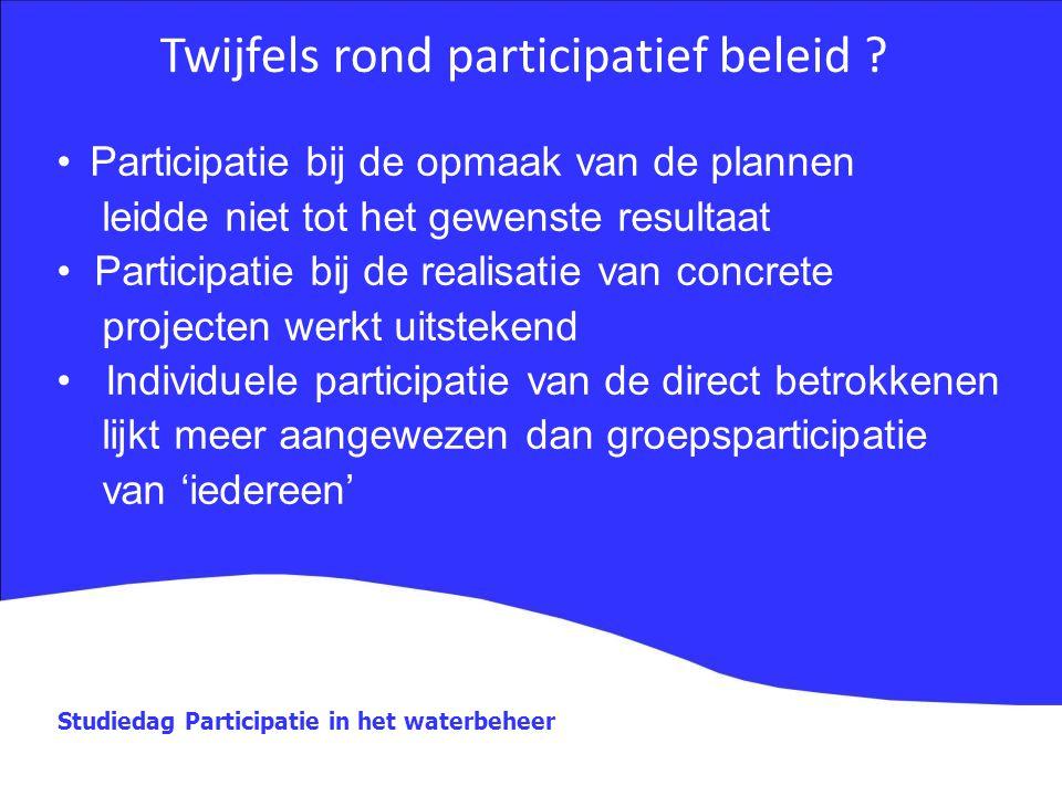 Studiedag Participatie in het waterbeheer Twijfels rond participatief beleid ? Participatie bij de opmaak van de plannen leidde niet tot het gewenste