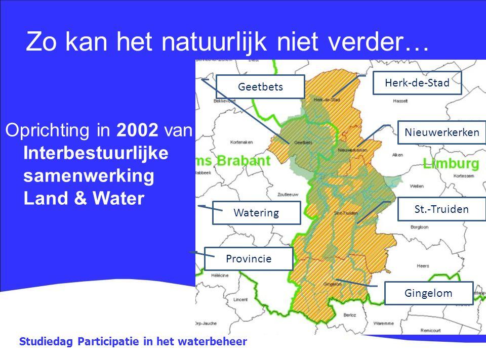 Studiedag Participatie in het waterbeheer Zo kan het natuurlijk niet verder… Oprichting in 2002 van Interbestuurlijke samenwerking Land & Water Herk-d