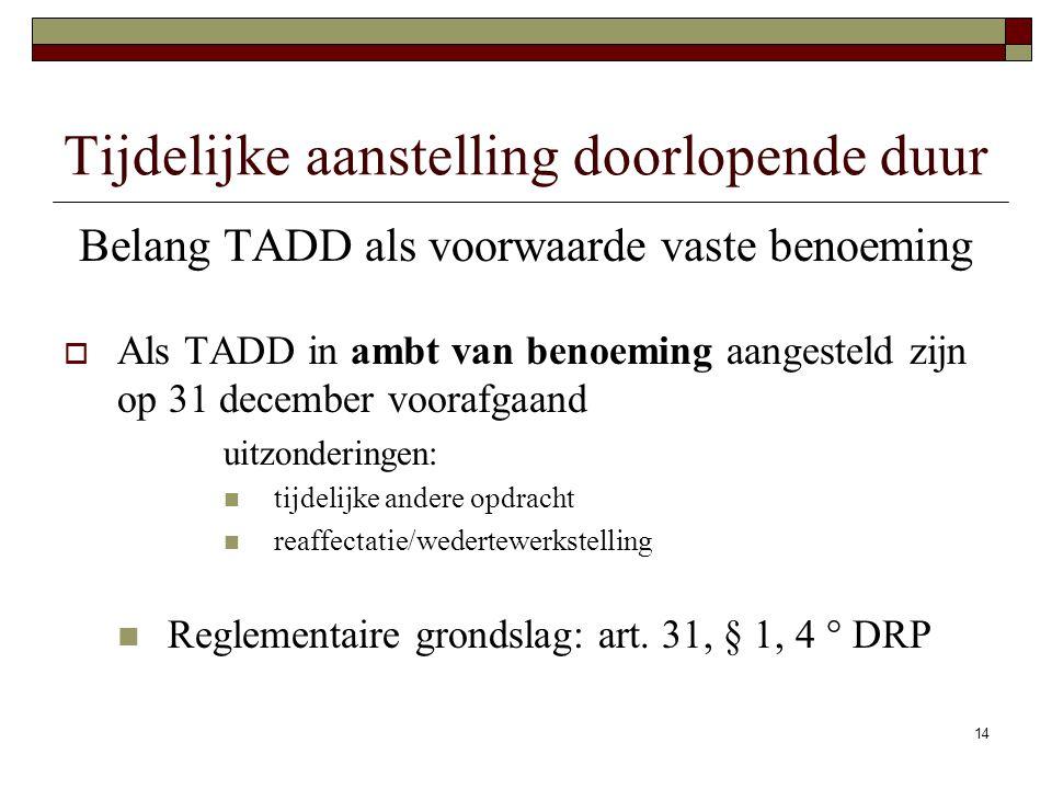 14 Tijdelijke aanstelling doorlopende duur Belang TADD als voorwaarde vaste benoeming  Als TADD in ambt van benoeming aangesteld zijn op 31 december