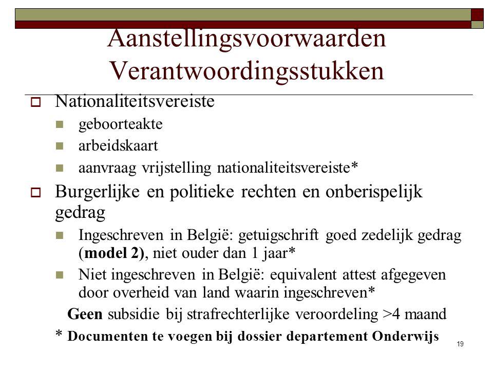 19 Aanstellingsvoorwaarden Verantwoordingsstukken  Nationaliteitsvereiste geboorteakte arbeidskaart aanvraag vrijstelling nationaliteitsvereiste*  B