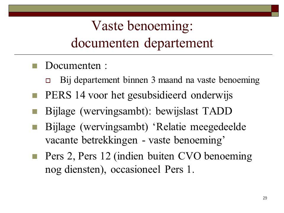 29 Vaste benoeming: documenten departement Documenten :  Bij departement binnen 3 maand na vaste benoeming PERS 14 voor het gesubsidieerd onderwijs B