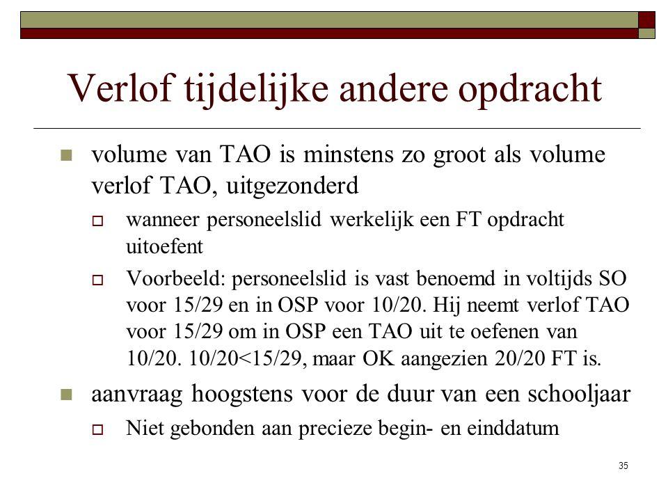 35 Verlof tijdelijke andere opdracht volume van TAO is minstens zo groot als volume verlof TAO, uitgezonderd  wanneer personeelslid werkelijk een FT