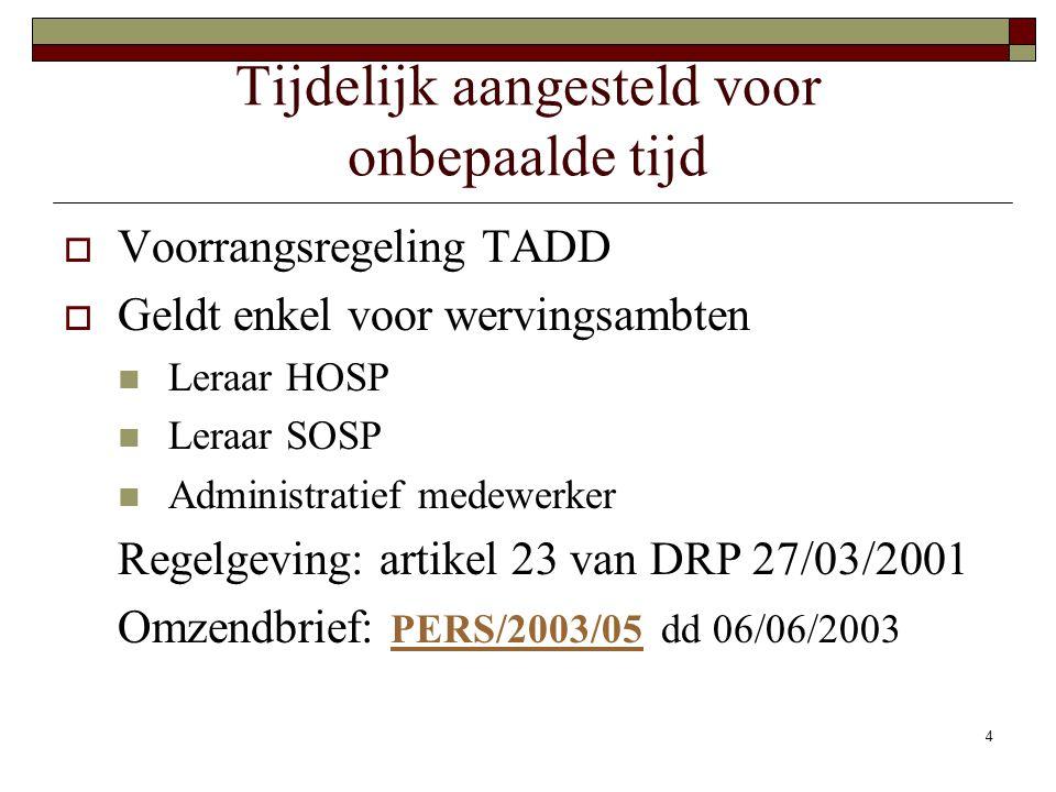 4 Tijdelijk aangesteld voor onbepaalde tijd  Voorrangsregeling TADD  Geldt enkel voor wervingsambten Leraar HOSP Leraar SOSP Administratief medewerk