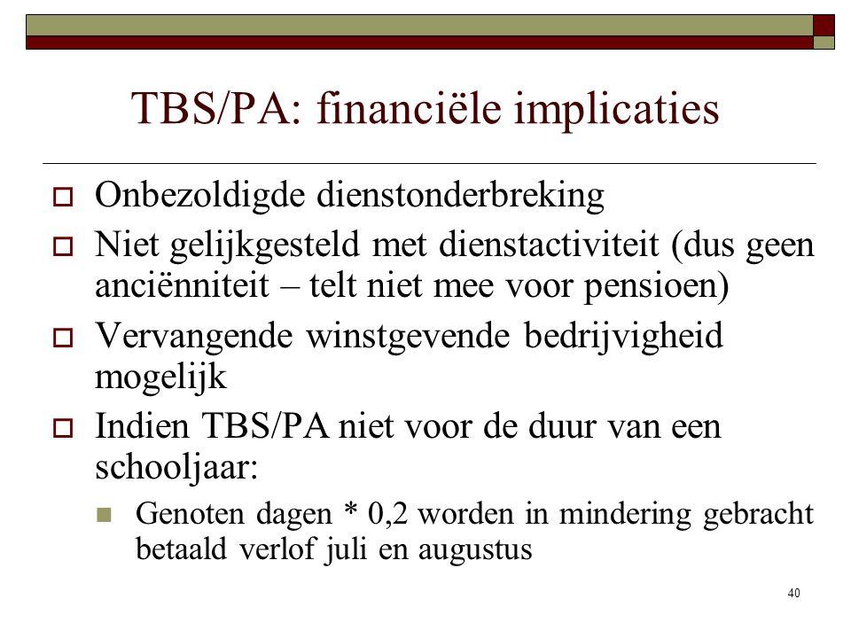 40 TBS/PA: financiële implicaties  Onbezoldigde dienstonderbreking  Niet gelijkgesteld met dienstactiviteit (dus geen anciënniteit – telt niet mee v