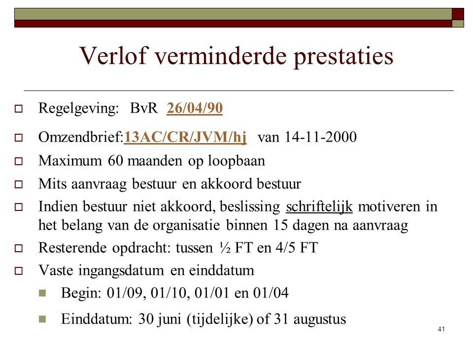 41 Verlof verminderde prestaties  Regelgeving: BvR 26/04/9026/04/90  Omzendbrief:13AC/CR/JVM/hj van 14-11-200013AC/CR/JVM/hj  Maximum 60 maanden op