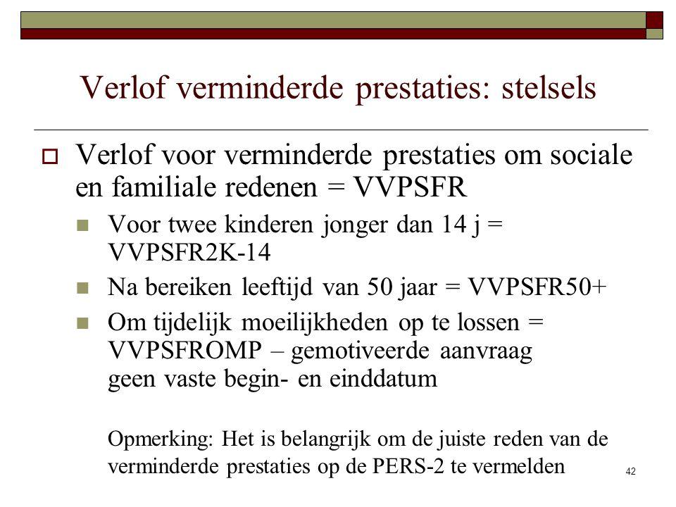 42 Verlof verminderde prestaties: stelsels  Verlof voor verminderde prestaties om sociale en familiale redenen = VVPSFR Voor twee kinderen jonger dan