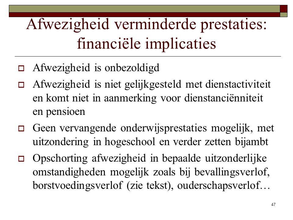47 Afwezigheid verminderde prestaties: financiële implicaties  Afwezigheid is onbezoldigd  Afwezigheid is niet gelijkgesteld met dienstactiviteit en