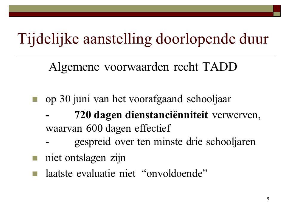 5 Tijdelijke aanstelling doorlopende duur Algemene voorwaarden recht TADD op 30 juni van het voorafgaand schooljaar -720 dagen dienstanciënniteit verw