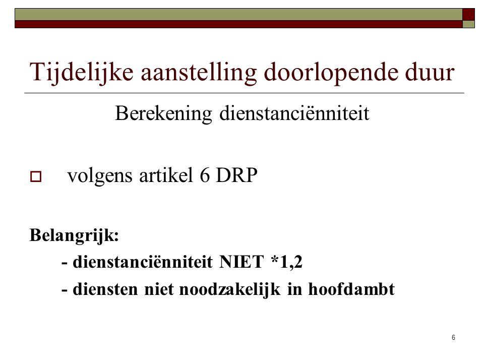 6 Tijdelijke aanstelling doorlopende duur Berekening dienstanciënniteit  volgens artikel 6 DRP Belangrijk: - dienstanciënniteit NIET *1,2 - diensten