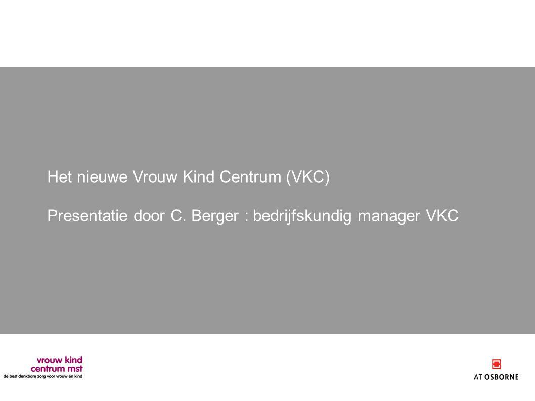 Het nieuwe Vrouw Kind Centrum (VKC) Presentatie door C. Berger : bedrijfskundig manager VKC
