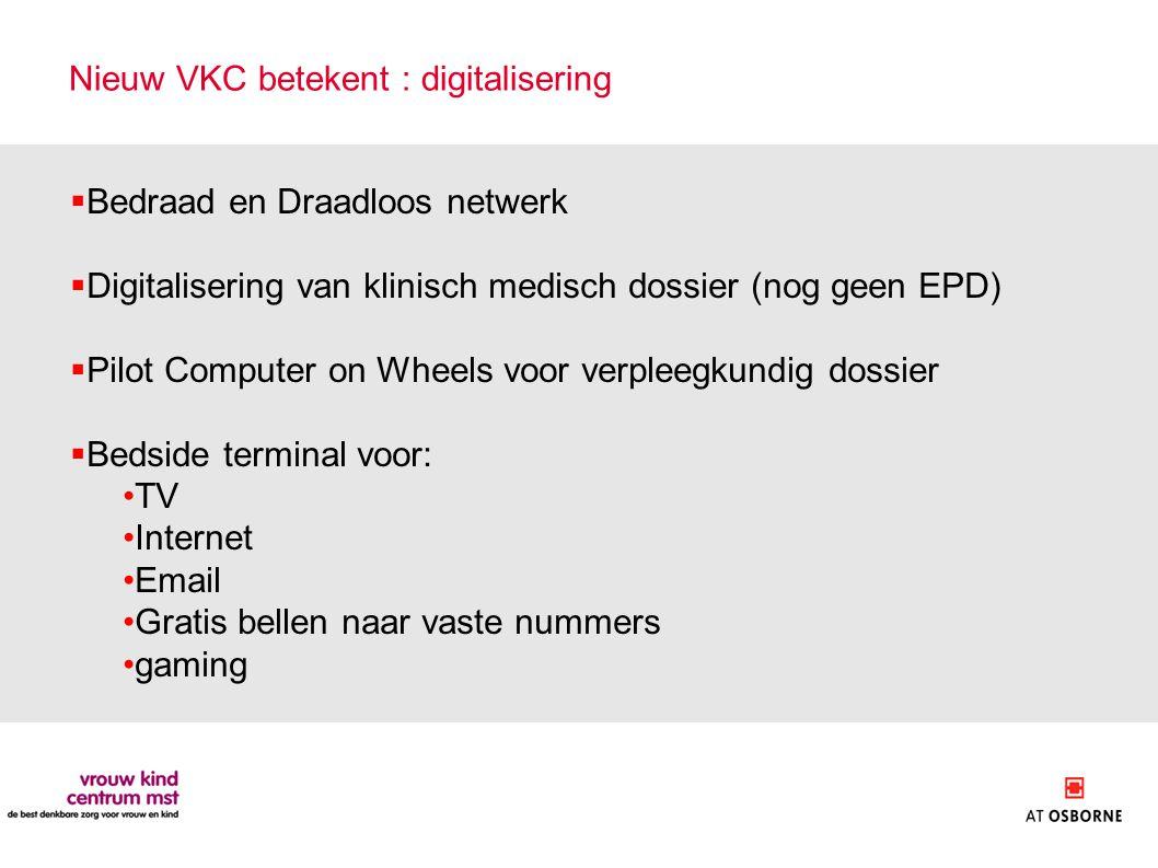 Nieuw VKC betekent : digitalisering  Bedraad en Draadloos netwerk  Digitalisering van klinisch medisch dossier (nog geen EPD)  Pilot Computer on Wh