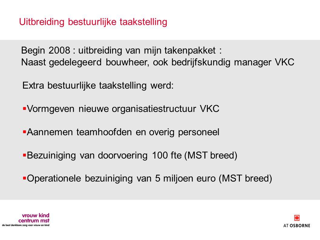 Uitbreiding bestuurlijke taakstelling Begin 2008 : uitbreiding van mijn takenpakket : Naast gedelegeerd bouwheer, ook bedrijfskundig manager VKC Extra