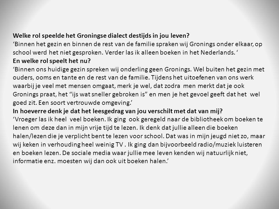 Welke rol speelde het Groningse dialect destijds in jou leven.