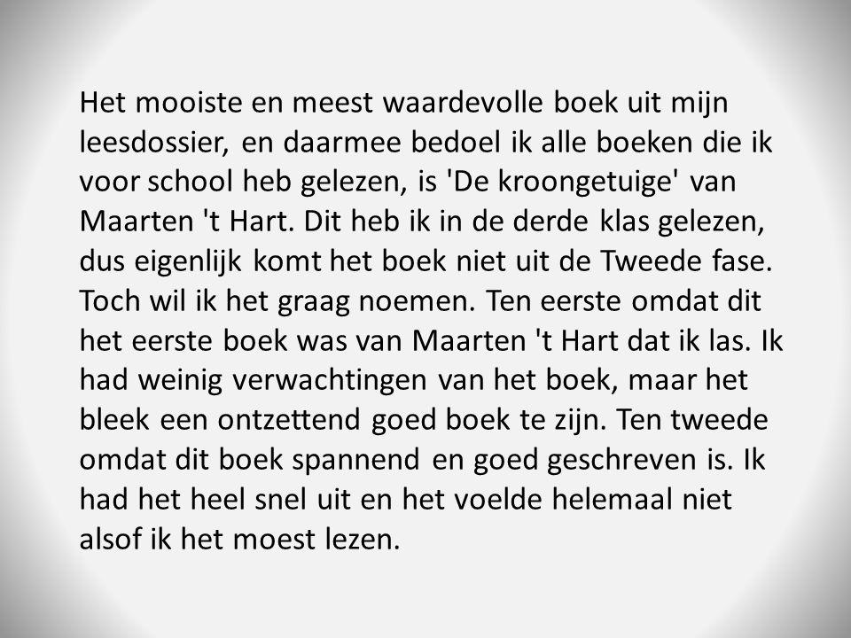Het mooiste en meest waardevolle boek uit mijn leesdossier, en daarmee bedoel ik alle boeken die ik voor school heb gelezen, is De kroongetuige van Maarten t Hart.