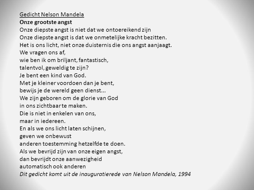 Gedicht Nelson Mandela Onze grootste angst Onze diepste angst is niet dat we ontoereikend zijn Onze diepste angst is dat we onmetelijke kracht bezitte