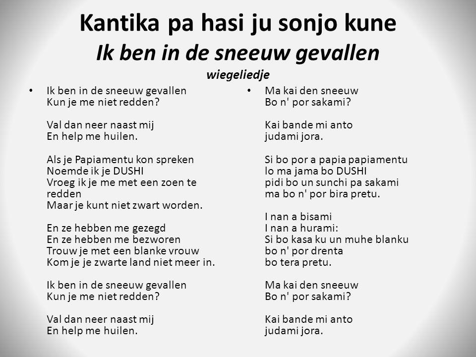 Kantika pa hasi ju sonjo kune Ik ben in de sneeuw gevallen wiegeliedje Ik ben in de sneeuw gevallen Kun je me niet redden.