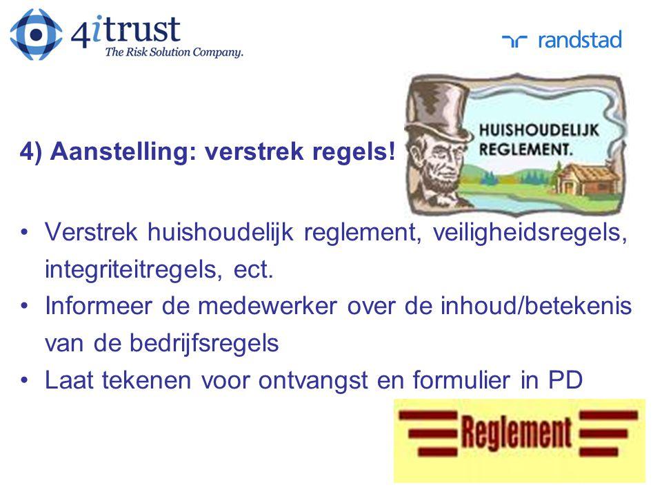 4) Aanstelling: verstrek regels! Verstrek huishoudelijk reglement, veiligheidsregels, integriteitregels, ect. Informeer de medewerker over de inhoud/b