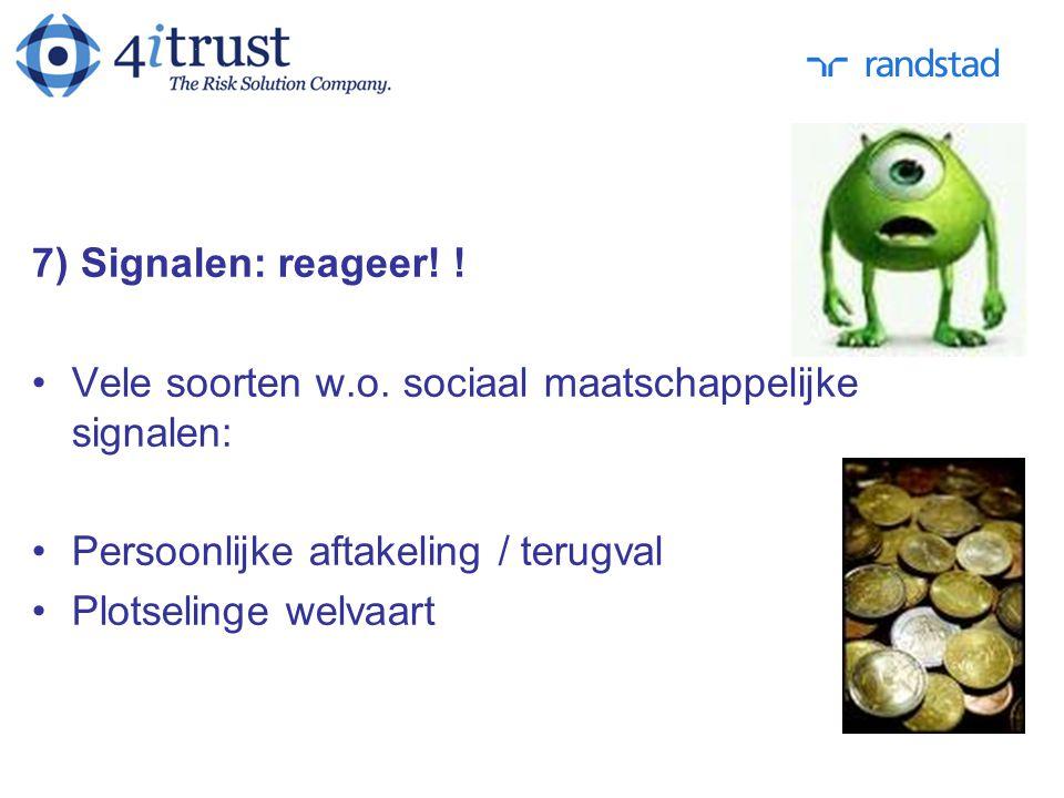 7) Signalen: reageer! ! Vele soorten w.o. sociaal maatschappelijke signalen: Persoonlijke aftakeling / terugval Plotselinge welvaart
