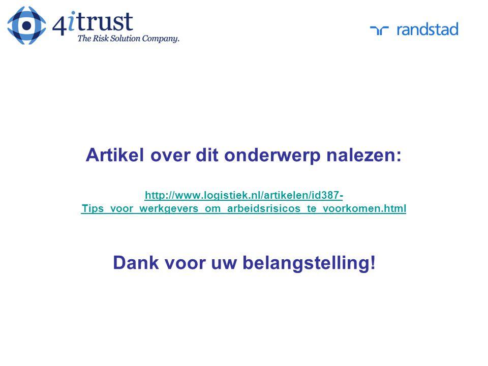 Artikel over dit onderwerp nalezen: http://www.logistiek.nl/artikelen/id387- Tips_voor_werkgevers_om_arbeidsrisicos_te_voorkomen.html Dank voor uw bel