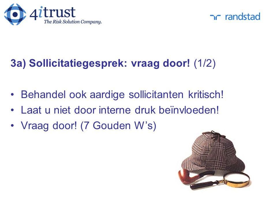3a) Sollicitatiegesprek: vraag door! (1/2) Behandel ook aardige sollicitanten kritisch! Laat u niet door interne druk beïnvloeden! Vraag door! (7 Goud
