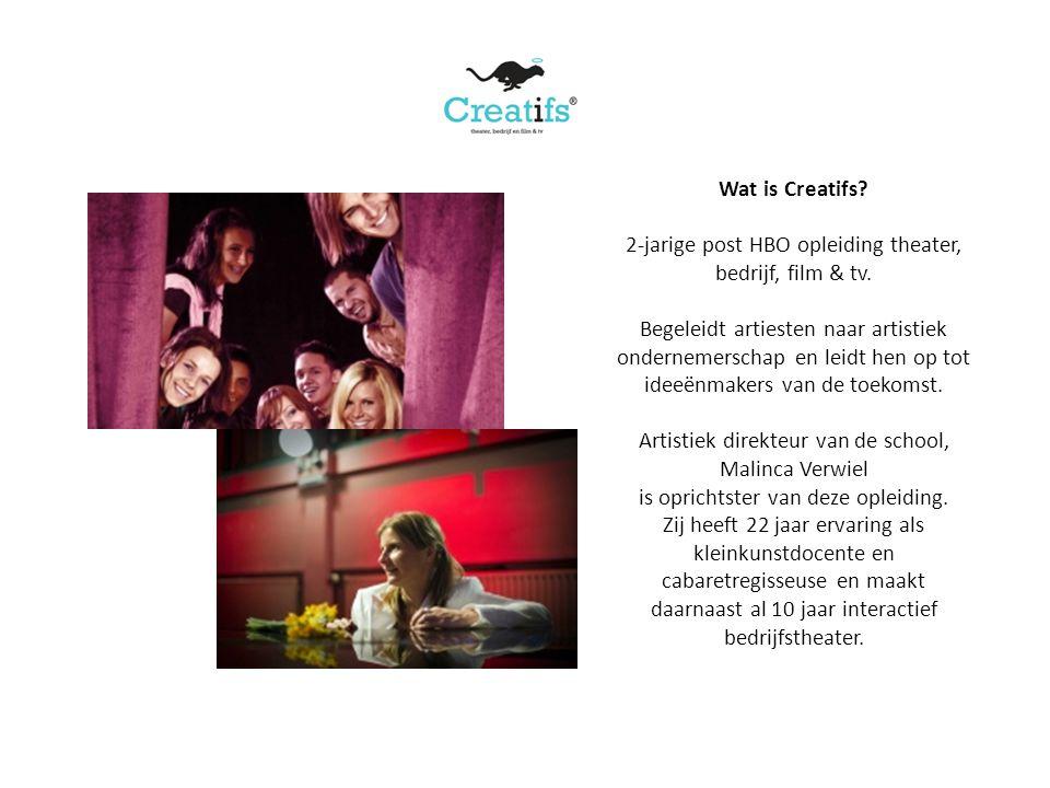 Wat is Creatifs? 2-jarige post HBO opleiding theater, bedrijf, film & tv. Begeleidt artiesten naar artistiek ondernemerschap en leidt hen op tot ideeë