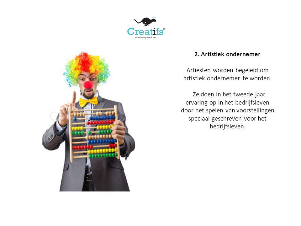 2. Artistiek ondernemer Artiesten worden begeleid om artistiek ondernemer te worden.