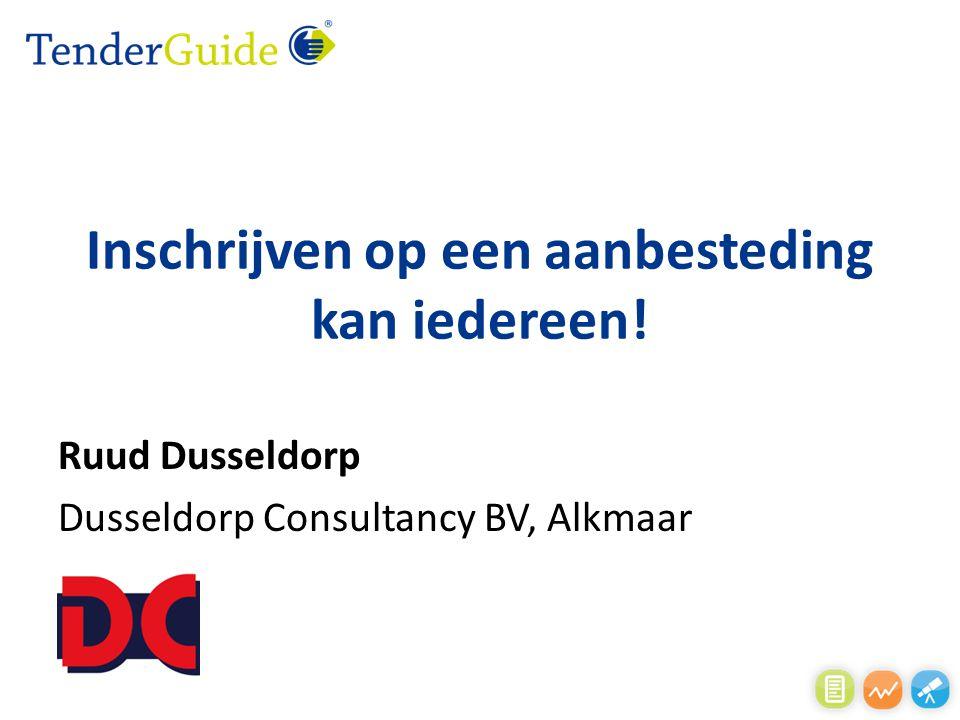 Inschrijven op een aanbesteding kan iedereen! Ruud Dusseldorp Dusseldorp Consultancy BV, Alkmaar