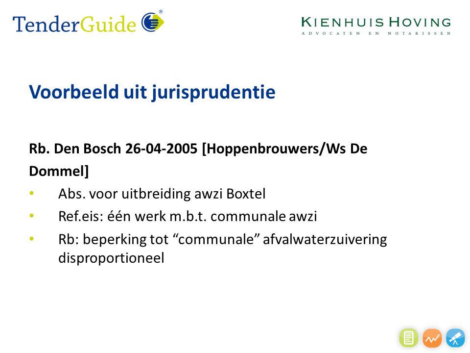 Voorbeeld uit jurisprudentie Rb. Den Bosch 26-04-2005 [Hoppenbrouwers/Ws De Dommel] Abs. voor uitbreiding awzi Boxtel Ref.eis: één werk m.b.t. communa