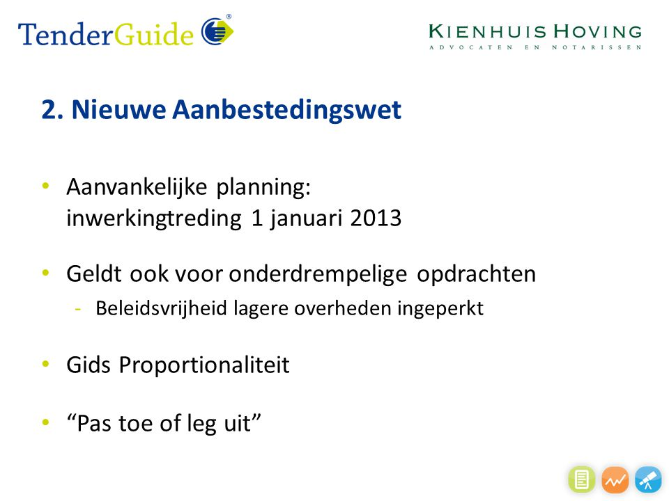 2. Nieuwe Aanbestedingswet Aanvankelijke planning: inwerkingtreding 1 januari 2013 Geldt ook voor onderdrempelige opdrachten -Beleidsvrijheid lagere o