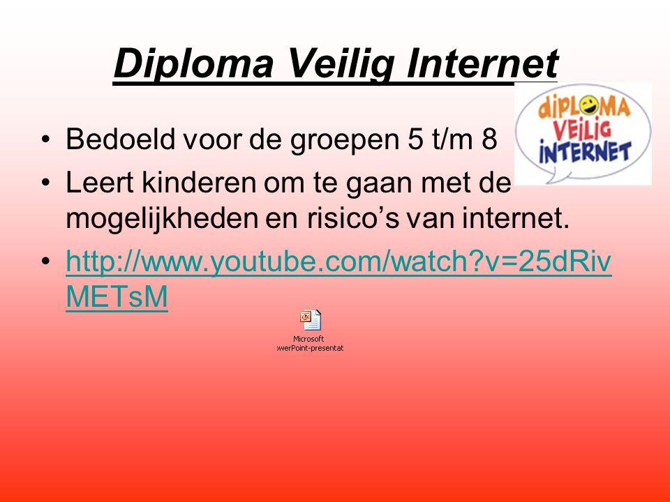 Diploma Veilig Internet Bedoeld voor de groepen 5 t/m 8 Leert kinderen om te gaan met de mogelijkheden en risico's van internet.