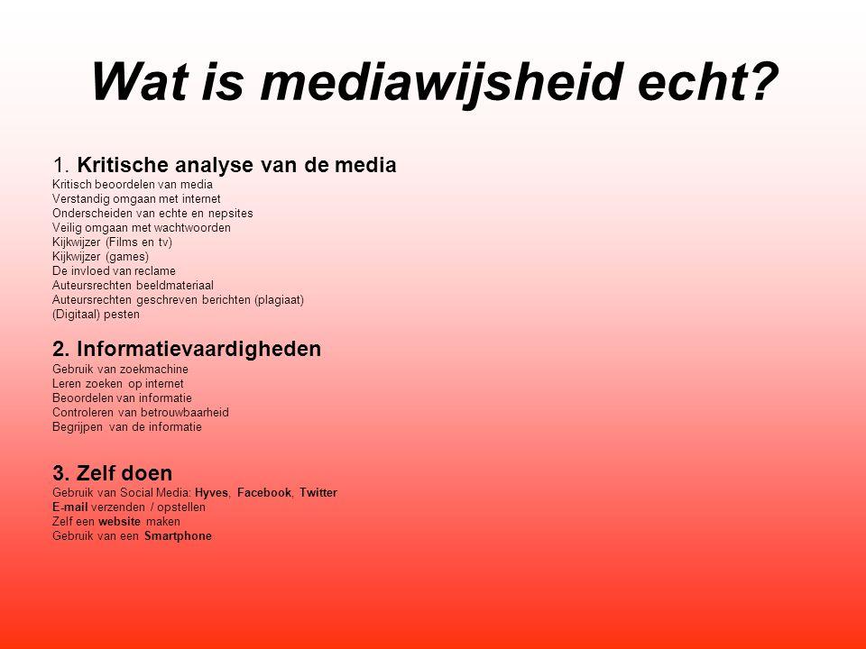 Wat is mediawijsheid echt? 1. Kritische analyse van de media Kritisch beoordelen van media Verstandig omgaan met internet Onderscheiden van echte en n