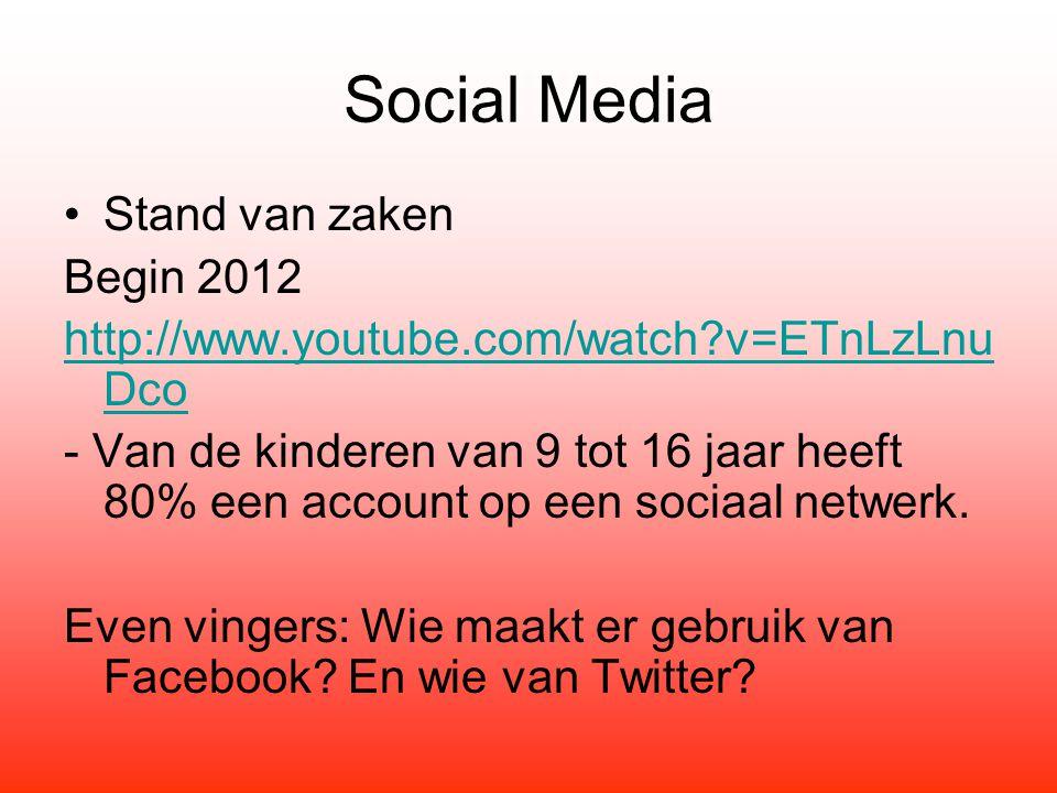 Social Media Stand van zaken Begin 2012 http://www.youtube.com/watch?v=ETnLzLnu Dco - Van de kinderen van 9 tot 16 jaar heeft 80% een account op een sociaal netwerk.