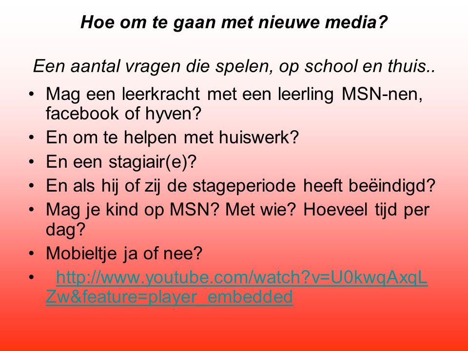 Hoe om te gaan met nieuwe media? Een aantal vragen die spelen, op school en thuis.. Mag een leerkracht met een leerling MSN-nen, facebook of hyven? En