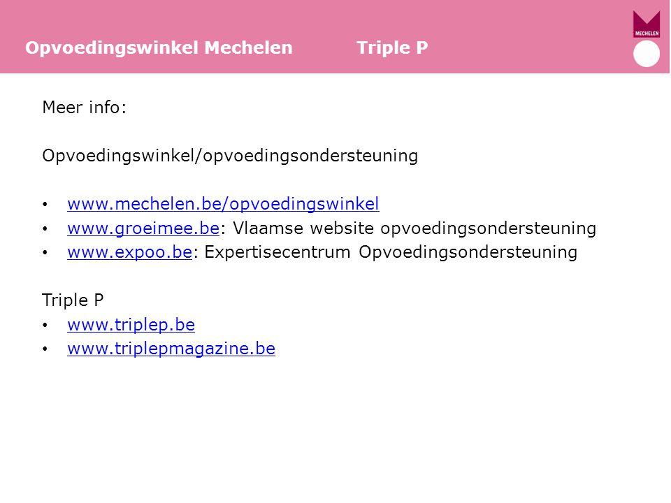 Meer info: Opvoedingswinkel/opvoedingsondersteuning www.mechelen.be/opvoedingswinkel www.groeimee.be: Vlaamse website opvoedingsondersteuning www.groe