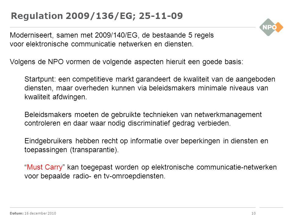 Datum: 16 december 201010 Moderniseert, samen met 2009/140/EG, de bestaande 5 regels voor elektronische communicatie netwerken en diensten. Volgens de