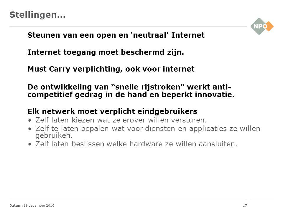 Datum: 16 december 201017 Stellingen... Steunen van een open en 'neutraal' Internet Internet toegang moet beschermd zijn. Must Carry verplichting, ook