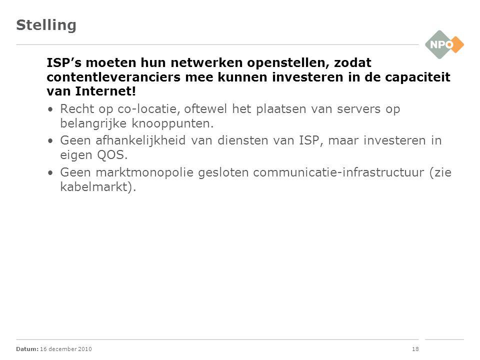 Datum: 16 december 201018 Stelling ISP's moeten hun netwerken openstellen, zodat contentleveranciers mee kunnen investeren in de capaciteit van Intern