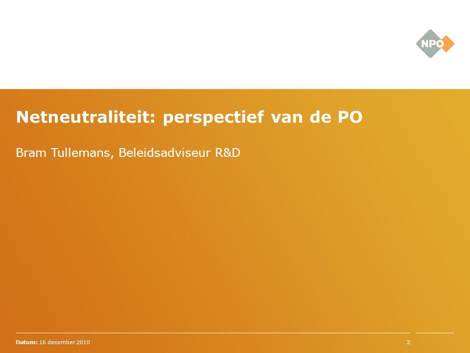 Bram Tullemans, Beleidsadviseur R&D Datum: 16 december 20102 Netneutraliteit: perspectief van de PO