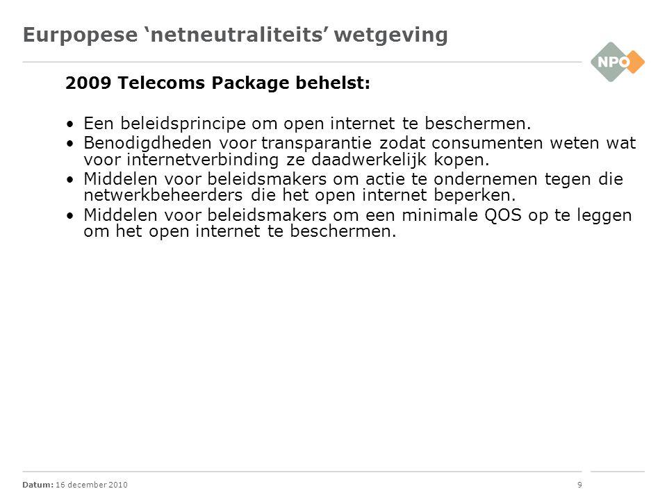 Datum: 16 december 20109 Eurpopese 'netneutraliteits' wetgeving 2009 Telecoms Package behelst: Een beleidsprincipe om open internet te beschermen. Ben