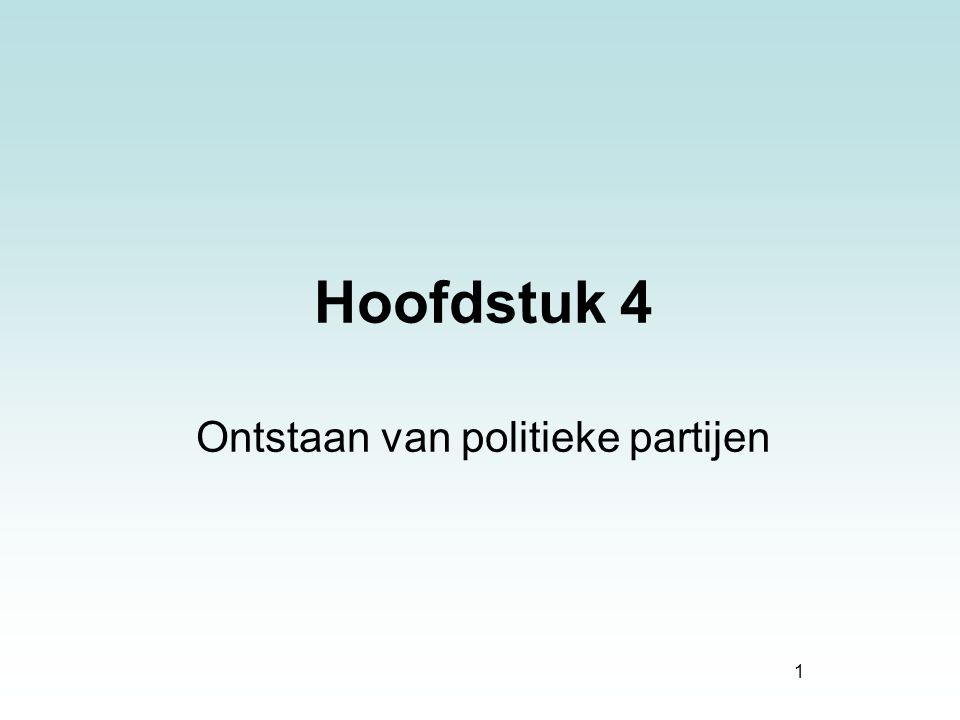 1 Hoofdstuk 4 Ontstaan van politieke partijen