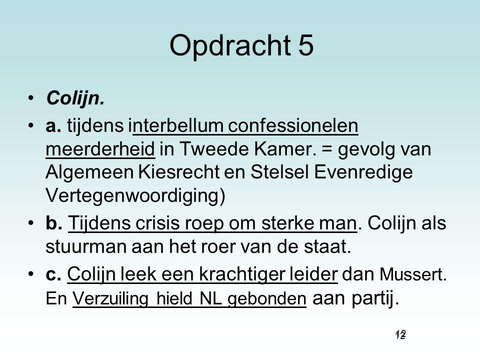 12 Opdracht 5 Colijn. a. tijdens interbellum confessionelen meerderheid in Tweede Kamer. = gevolg van Algemeen Kiesrecht en Stelsel Evenredige Vertege